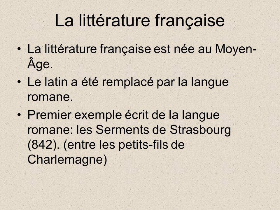 La littérature française La littérature française est née au Moyen- Âge. Le latin a été remplacé par la langue romane. Premier exemple écrit de la lan