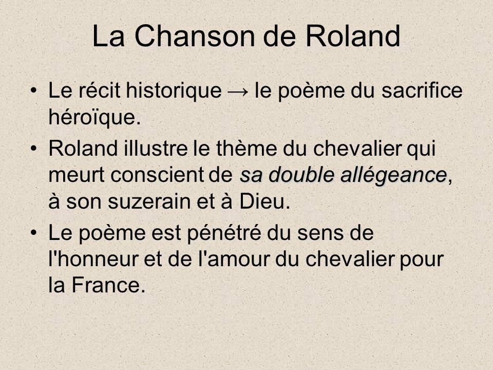 La Chanson de Roland Le récit historique le poème du sacrifice héroïque. sa double allégeanceRoland illustre le thème du chevalier qui meurt conscient