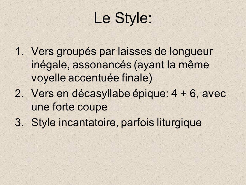 Le Style: 1.Vers groupés par laisses de longueur inégale, assonancés (ayant la même voyelle accentuée finale) 2.Vers en décasyllabe épique: 4 + 6, ave