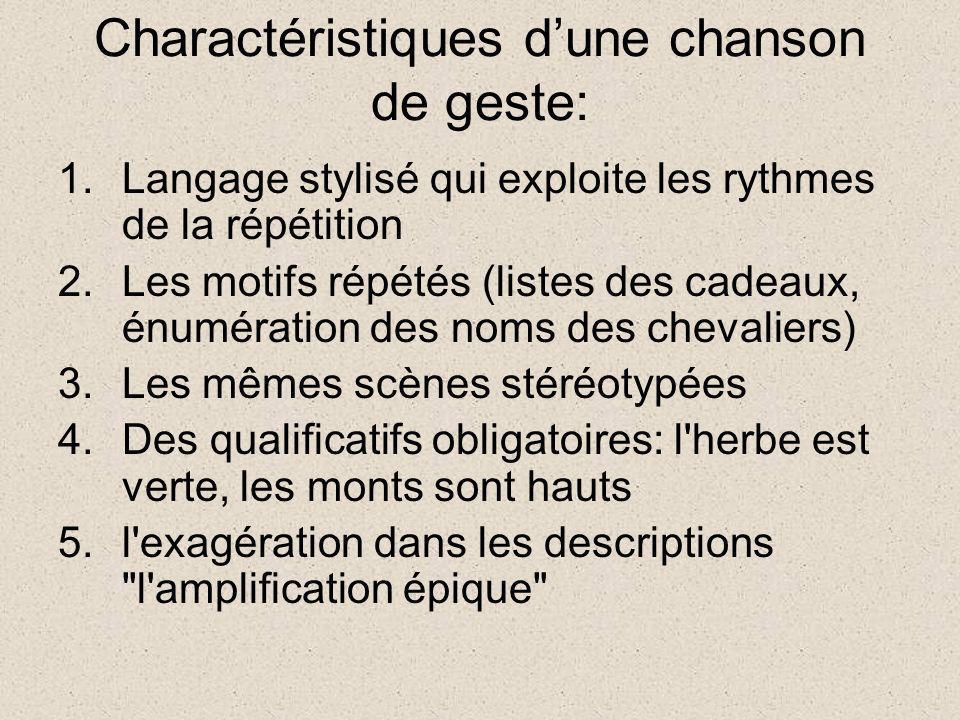 Charactéristiques dune chanson de geste: 1.Langage stylisé qui exploite les rythmes de la répétition 2.Les motifs répétés (listes des cadeaux, énuméra