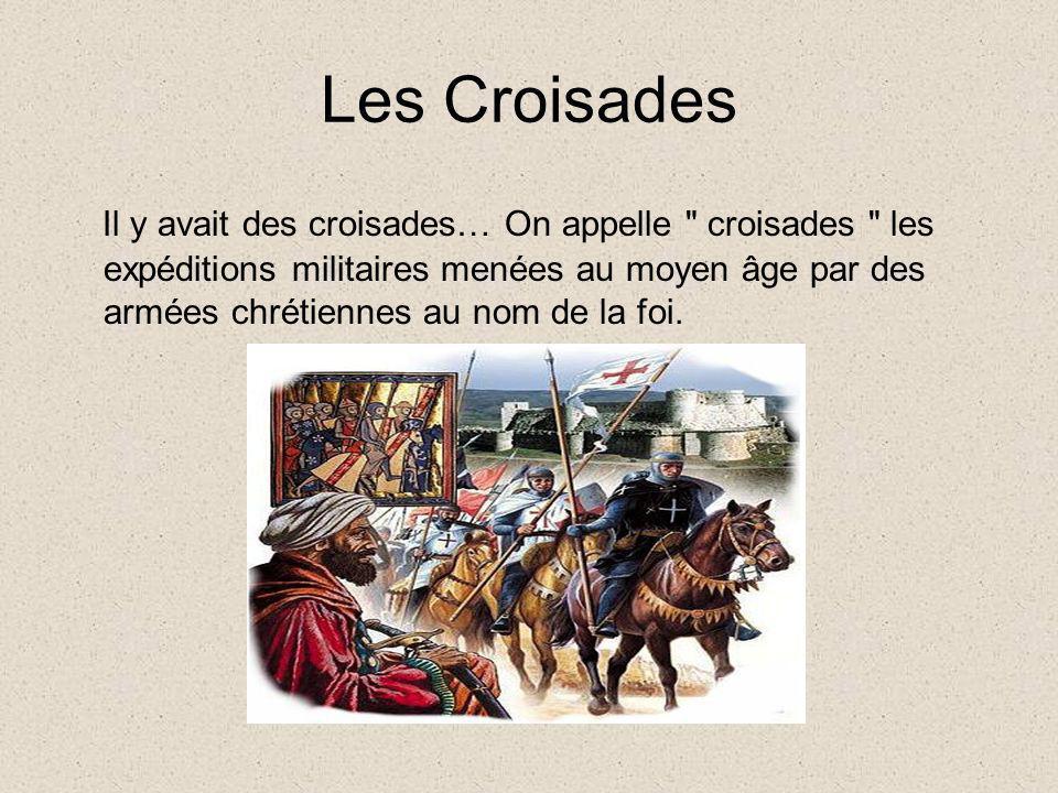 Les Croisades Il y avait des croisades… On appelle