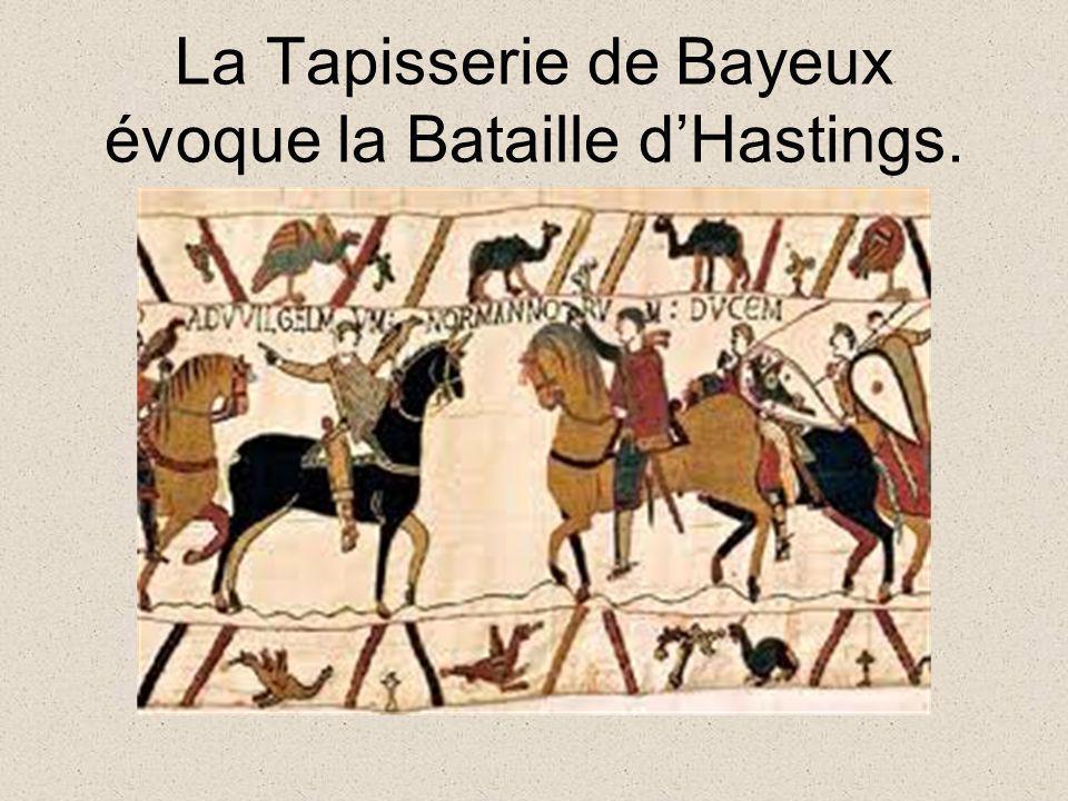 La Tapisserie de Bayeux évoque la Bataille dHastings.