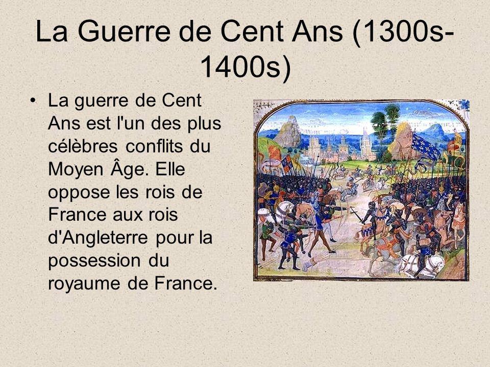 La Guerre de Cent Ans (1300s- 1400s) La guerre de Cent Ans est l'un des plus célèbres conflits du Moyen Âge. Elle oppose les rois de France aux rois d