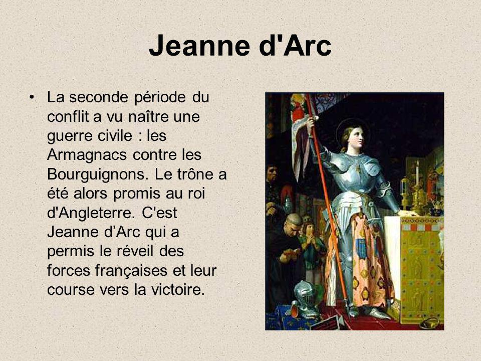Jeanne d'Arc La seconde période du conflit a vu naître une guerre civile : les Armagnacs contre les Bourguignons. Le trône a été alors promis au roi d