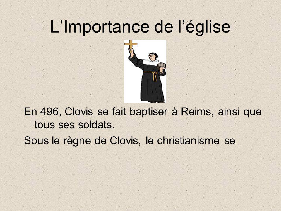 LImportance de léglise En 496, Clovis se fait baptiser à Reims, ainsi que tous ses soldats.