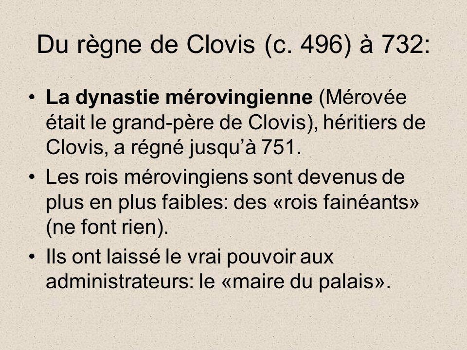 Du règne de Clovis (c. 496) à 732: La dynastie mérovingienne (Mérovée était le grand-père de Clovis), héritiers de Clovis, a régné jusquà 751. Les roi