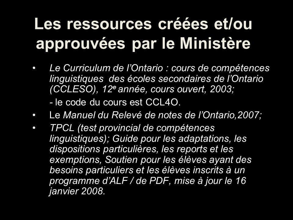 Les ressources créées et/ou approuvées par le Ministère Le Curriculum de lOntario : cours de compétences linguistiques des écoles secondaires de lOntario (CCLESO), 12 e année, cours ouvert, 2003; - le code du cours est CCL4O.