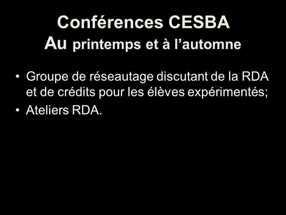 Conférences CESBA Au printemps et à lautomne Groupe de réseautage discutant de la RDA et de crédits pour les élèves expérimentés; Ateliers RDA.