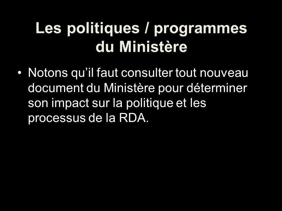 Les politiques / programmes du Ministère Notons quil faut consulter tout nouveau document du Ministère pour déterminer son impact sur la politique et les processus de la RDA.