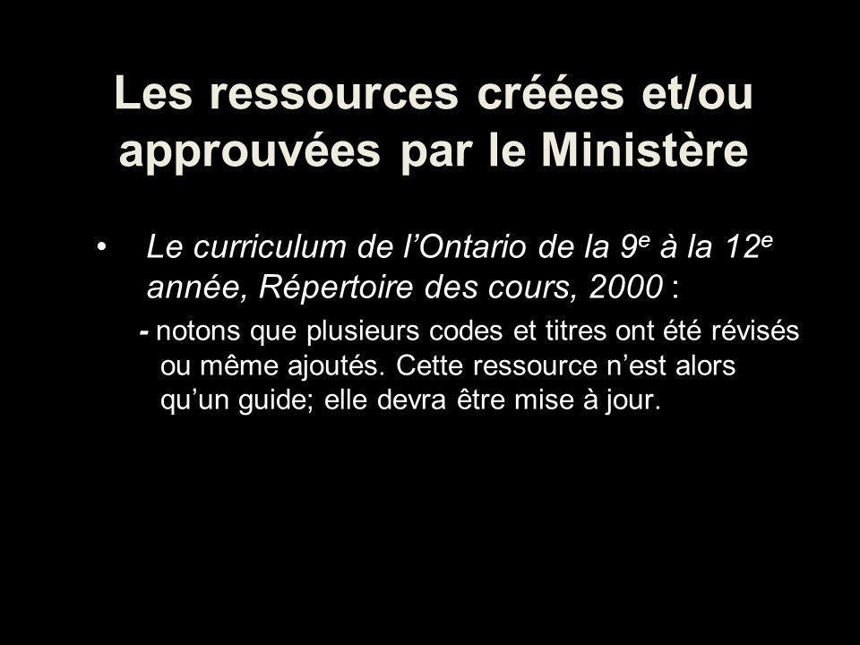 Les ressources créées et/ou approuvées par le Ministère Le curriculum de lOntario de la 9 e à la 12 e année, Répertoire des cours, 2000 : - notons que plusieurs codes et titres ont été révisés ou même ajoutés.