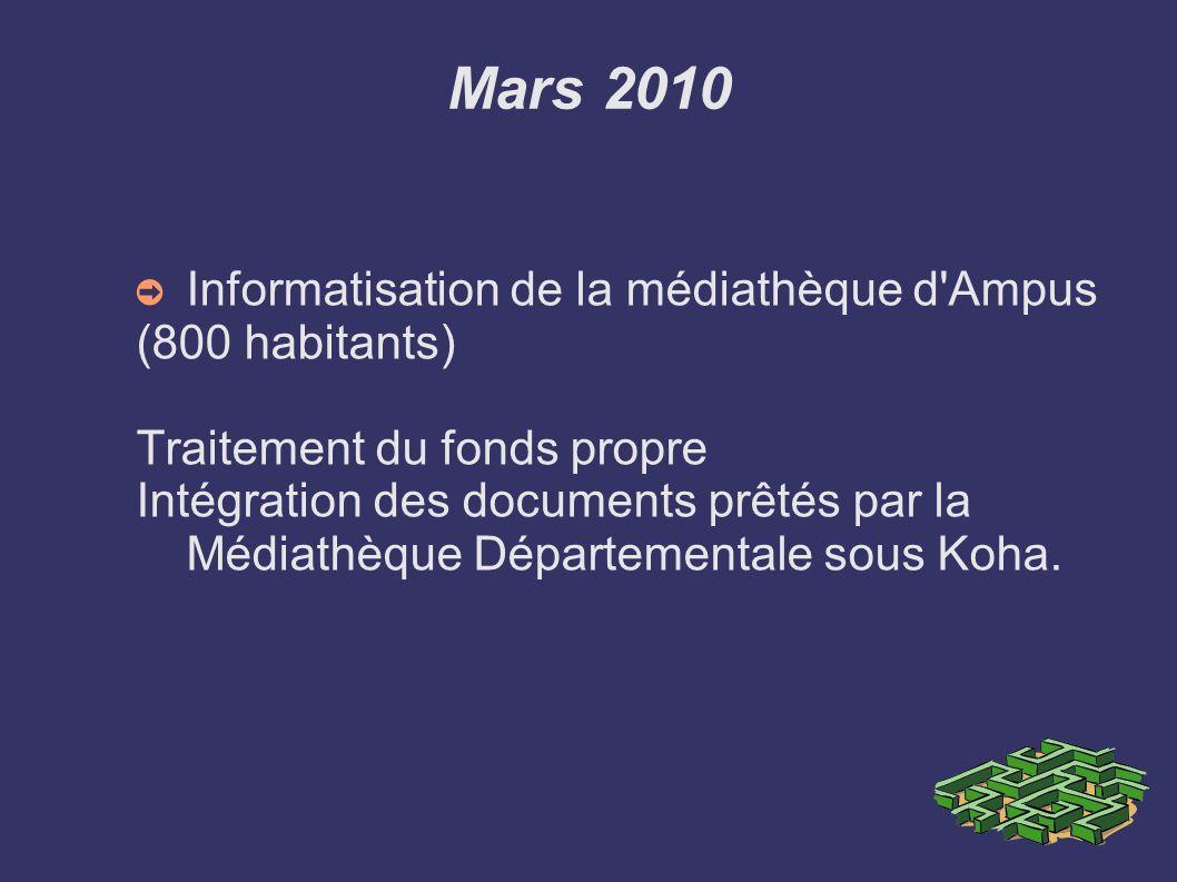 Mars 2010 Informatisation de la médiathèque d'Ampus (800 habitants) Traitement du fonds propre Intégration des documents prêtés par la Médiathèque Dép