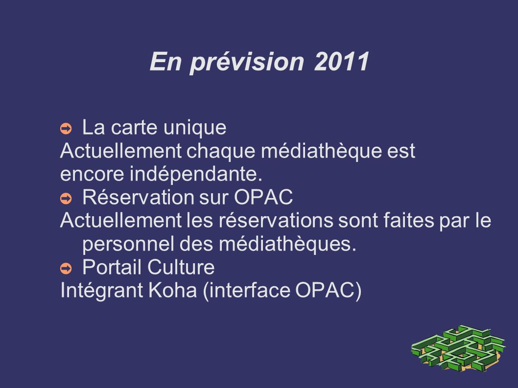 En prévision 2011 La carte unique Actuellement chaque médiathèque est encore indépendante. Réservation sur OPAC Actuellement les réservations sont fai