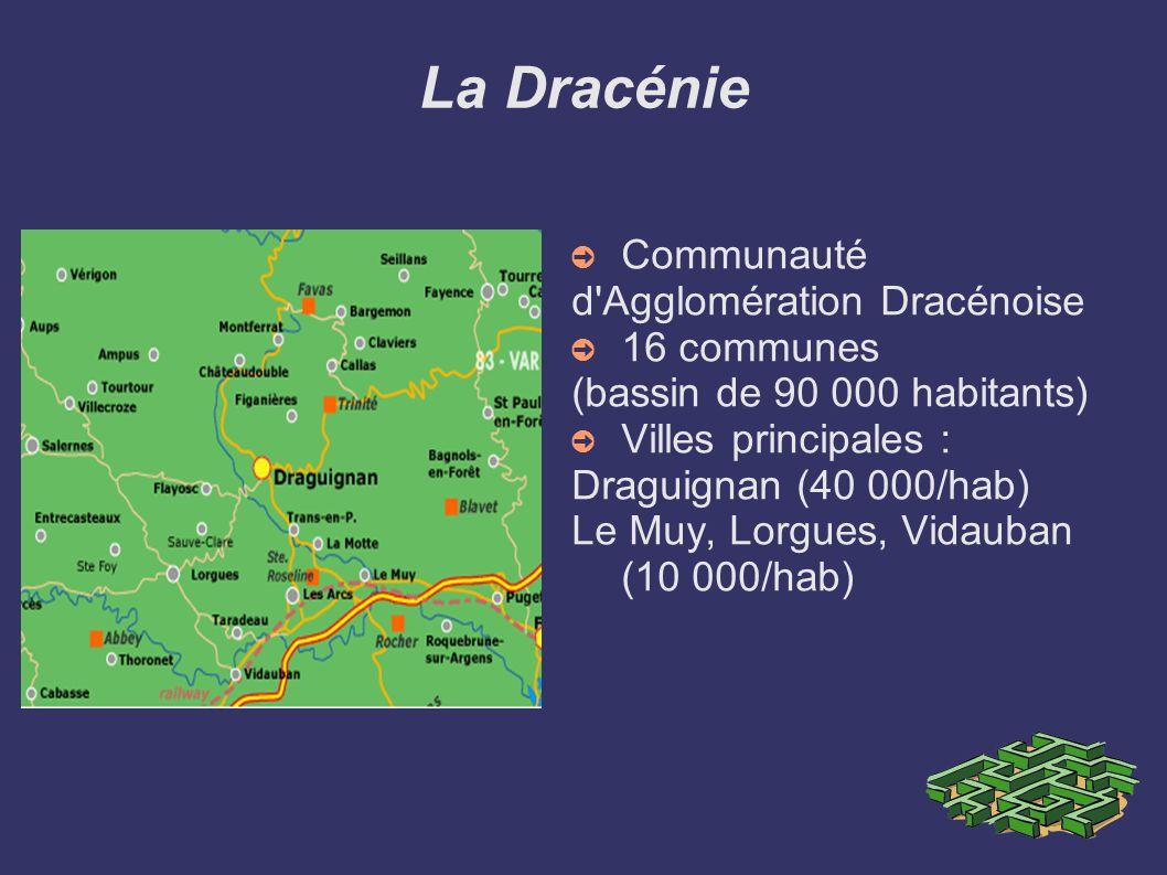 La Dracénie Communauté d'Agglomération Dracénoise 16 communes (bassin de 90 000 habitants) Villes principales : Draguignan (40 000/hab) Le Muy, Lorgue