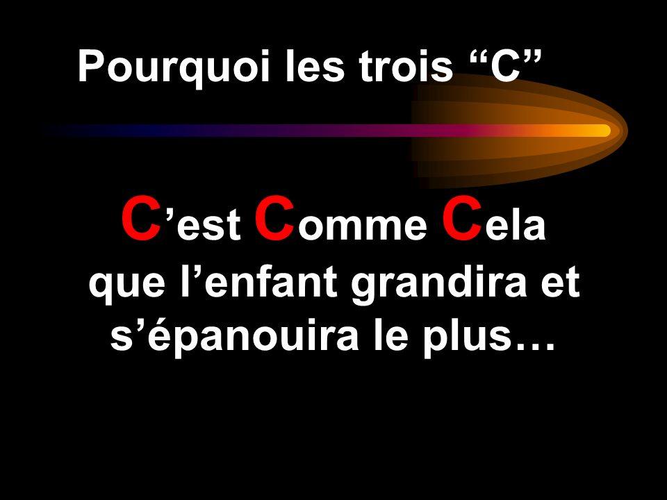 Pourquoi les trois C C est C omme C ela que lenfant grandira et sépanouira le plus…