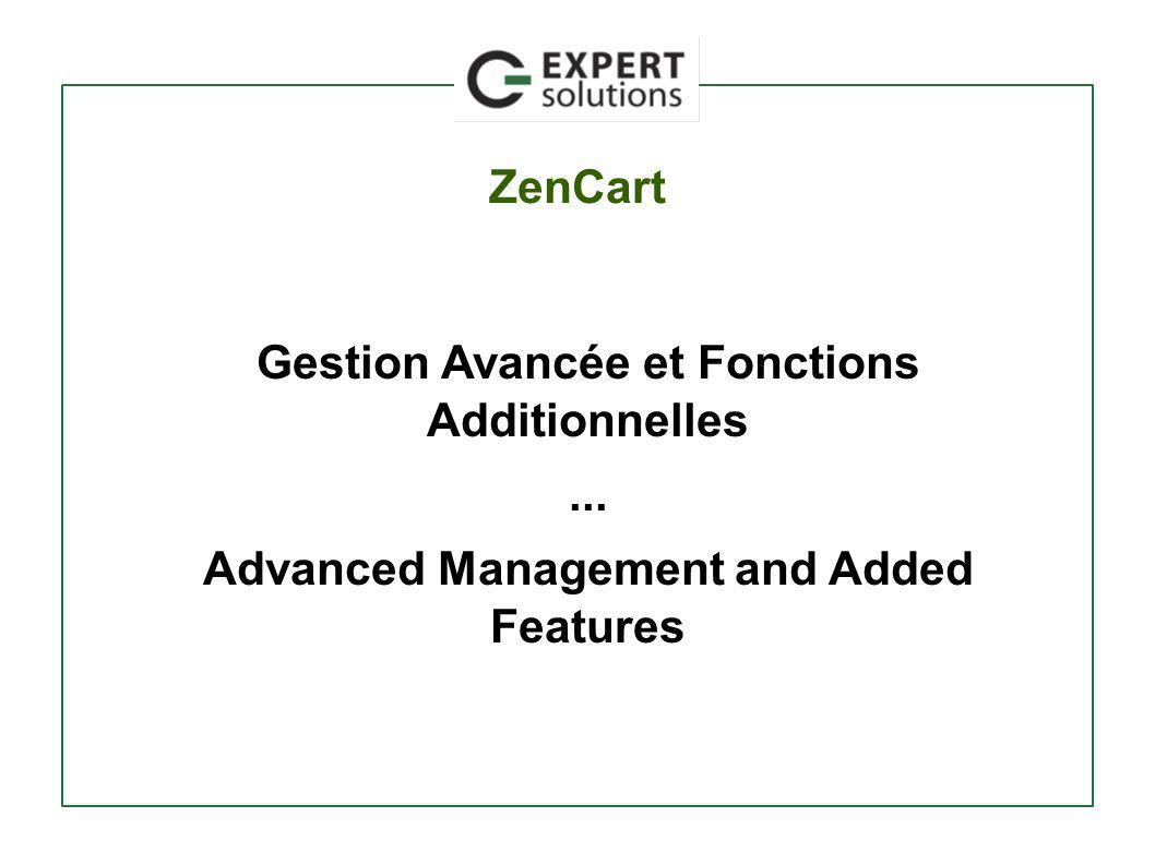 ZenCart Gestion Avancée et Fonctions Additionnelles... Advanced Management and Added Features