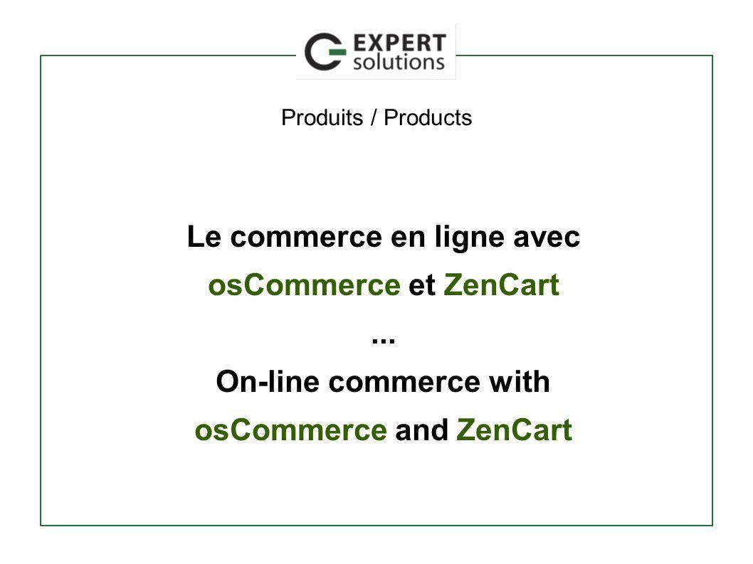 Produits / Products Le commerce en ligne avec osCommerce et ZenCart... On-line commerce with osCommerce and ZenCart