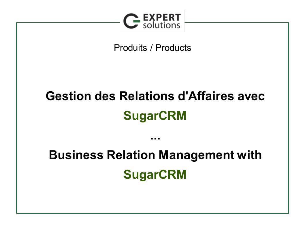 Produits / Products Gestion des Relations d'Affaires avec SugarCRM... Business Relation Management with SugarCRM