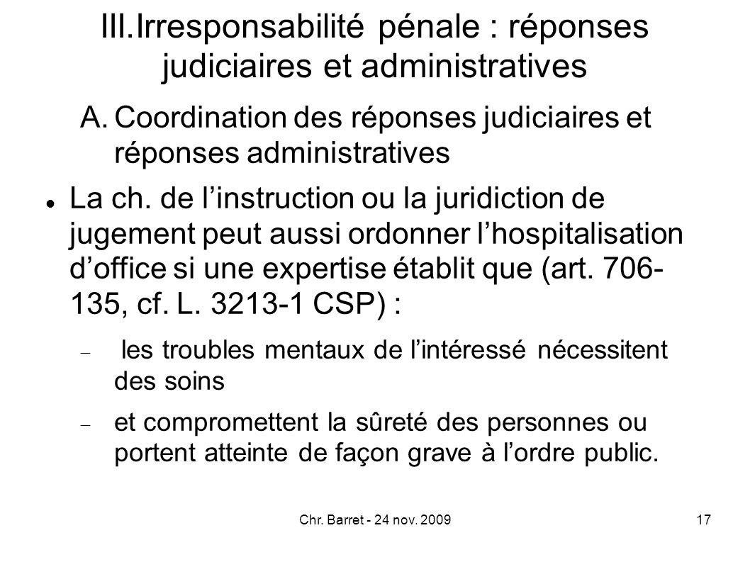 Solution conforme à l ordre constitutionnel (juge judiciaire gardien des libertés indiv.) mais innovante (placement ordonné par autorité administrative dans les autres cas, chambre civile du TGI ordonnant la mainlevée).