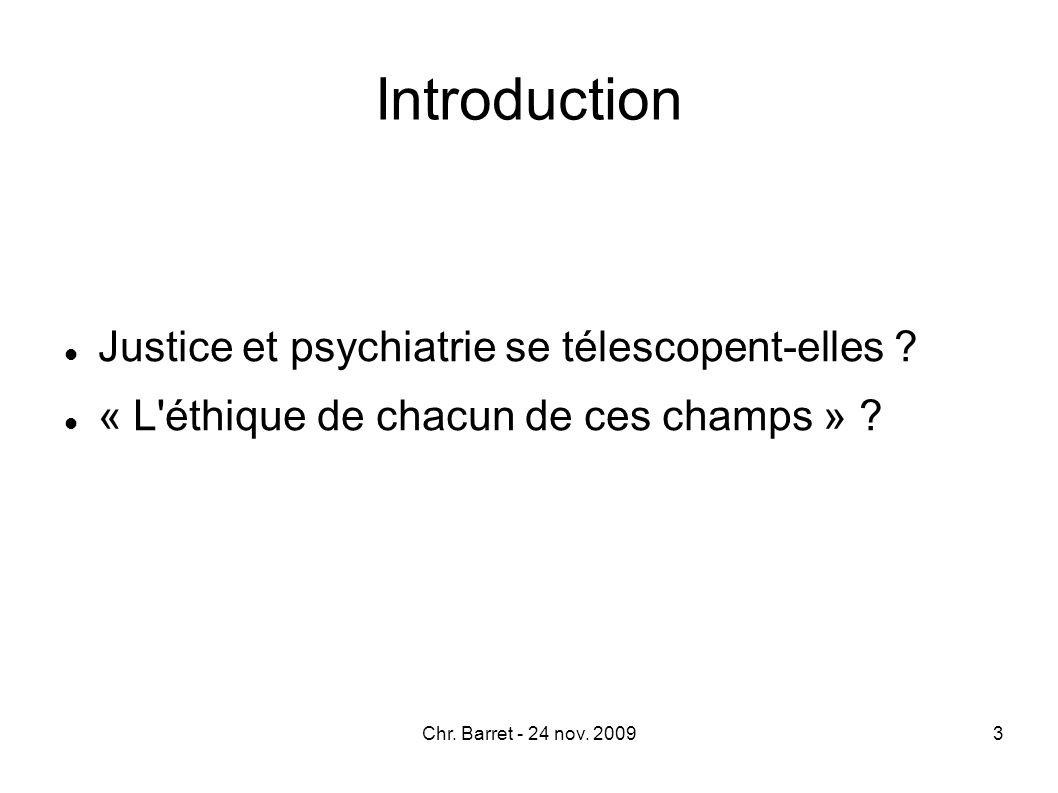 Introduction Justice et psychiatrie se télescopent-elles ? « L'éthique de chacun de ces champs » ? 3Chr. Barret - 24 nov. 2009
