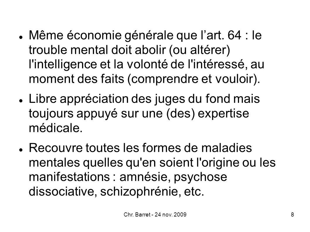 Même économie générale que lart. 64 : le trouble mental doit abolir (ou altérer) l'intelligence et la volonté de l'intéressé, au moment des faits (com