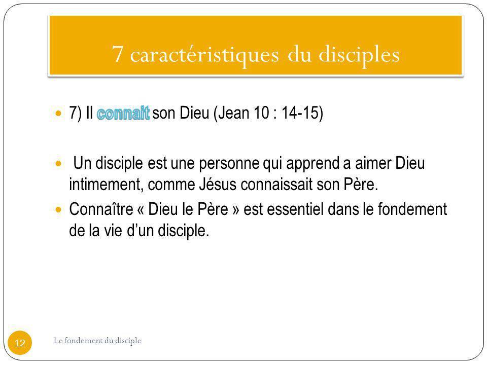 7 caractéristiques du disciples 12 Le fondement du disciple