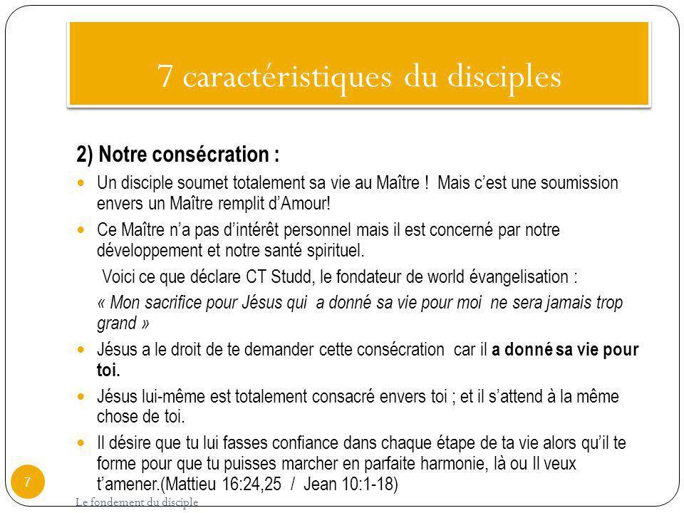 7 caractéristiques du disciples 2) Notre consécration : Un disciple soumet totalement sa vie au Maître ! Mais cest une soumission envers un Maître rem