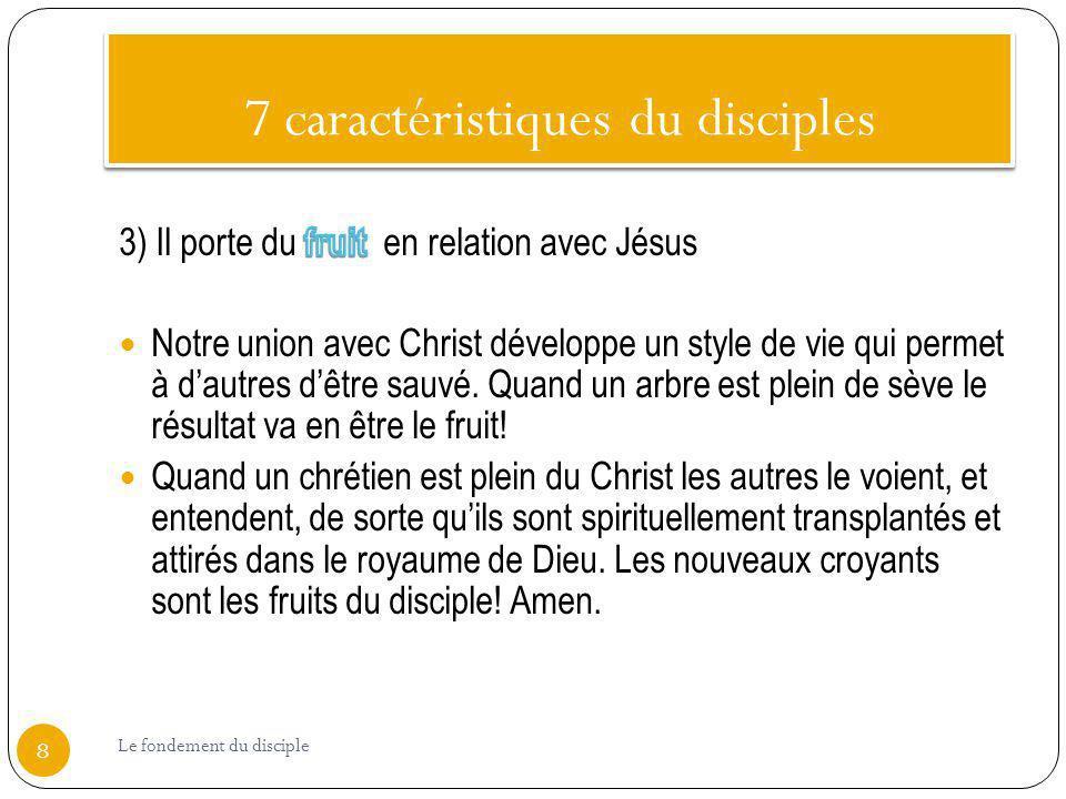7 caractéristiques du disciples 8 Le fondement du disciple