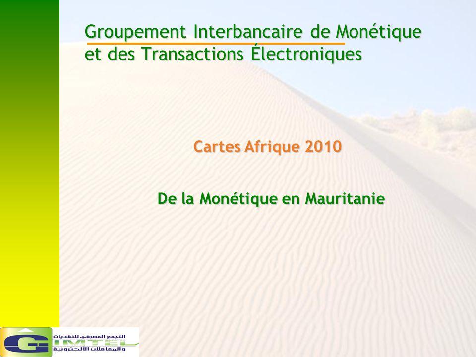 Groupement Interbancaire de Monétique et des Transactions Électroniques Cartes Afrique 2010 De la Monétique en Mauritanie