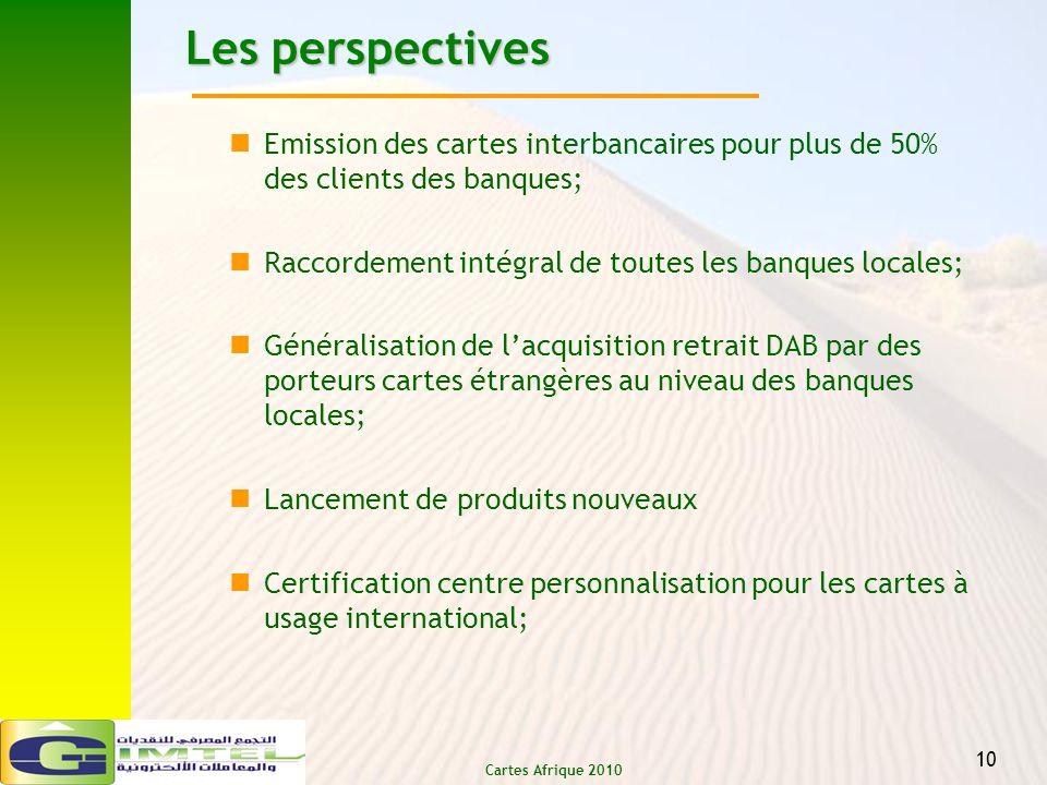 Cartes Afrique 2010 10 Les perspectives Emission des cartes interbancaires pour plus de 50% des clients des banques; Raccordement intégral de toutes l