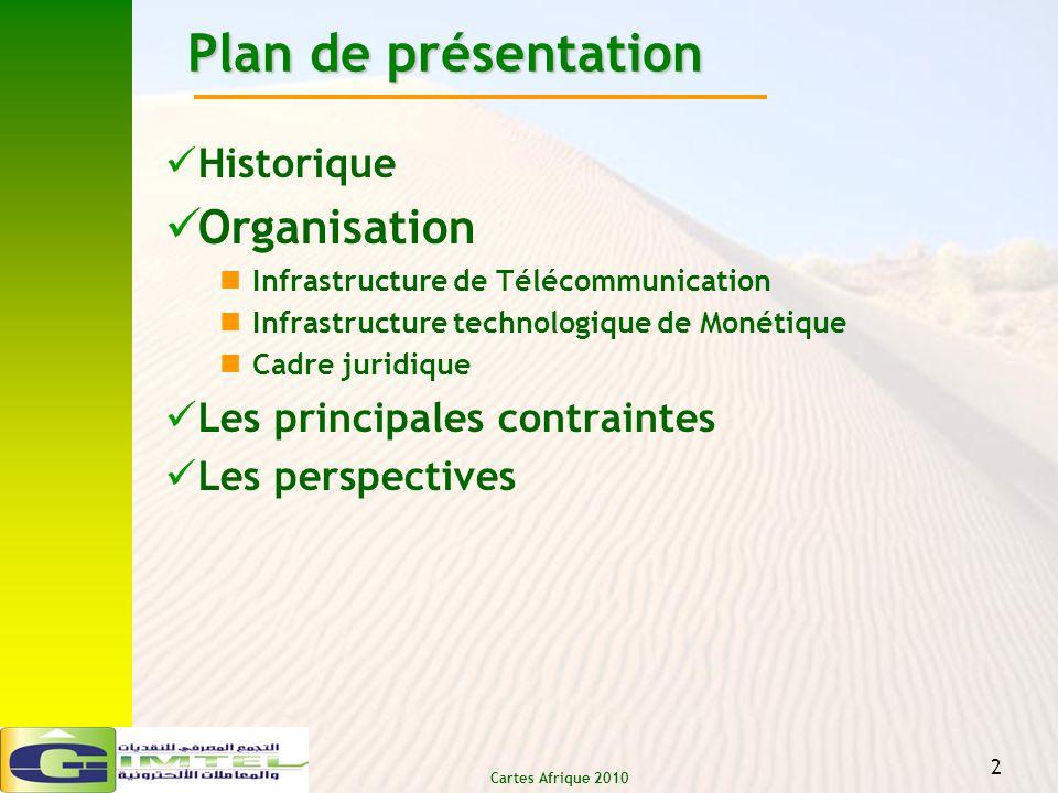 Cartes Afrique 2010 2 Plan de présentation Historique Organisation Infrastructure de Télécommunication Infrastructure technologique de Monétique Cadre