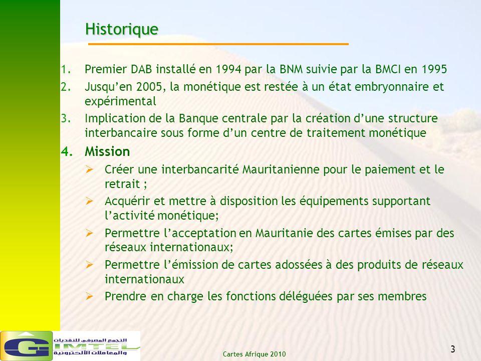 Cartes Afrique 2010 3 Historique 1.Premier DAB installé en 1994 par la BNM suivie par la BMCI en 1995 2.Jusquen 2005, la monétique est restée à un éta