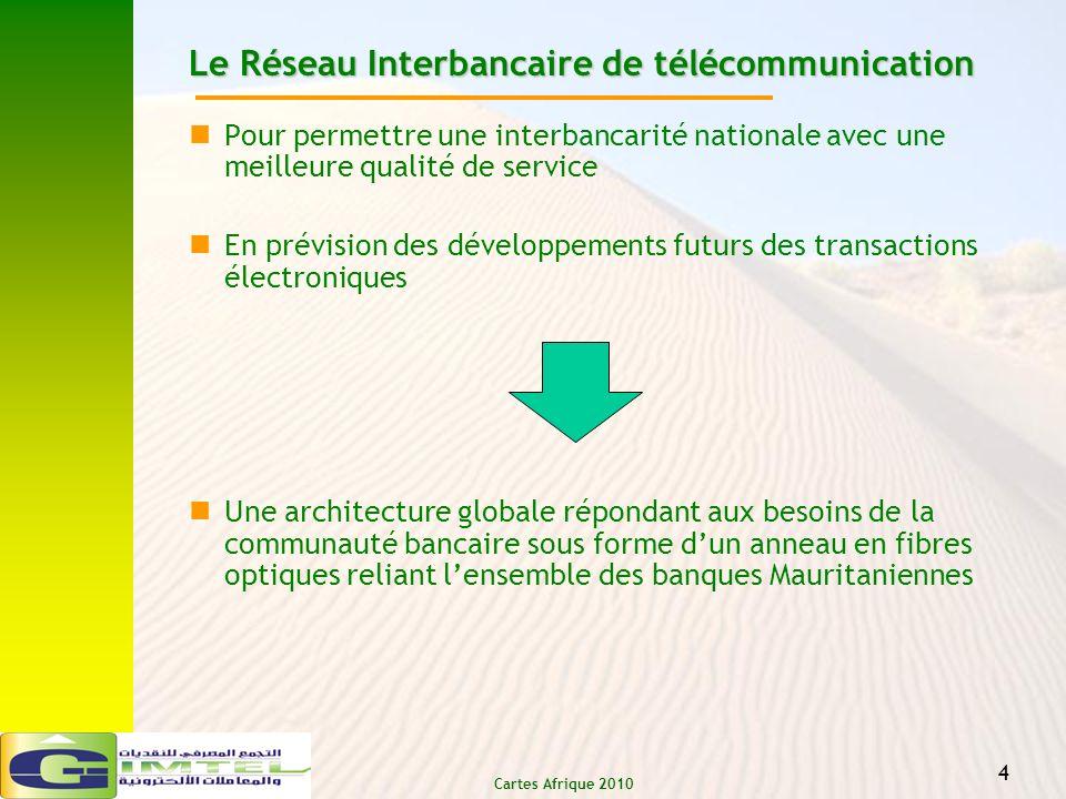 Cartes Afrique 2010 4 Le Réseau Interbancaire de télécommunication Pour permettre une interbancarité nationale avec une meilleure qualité de service E