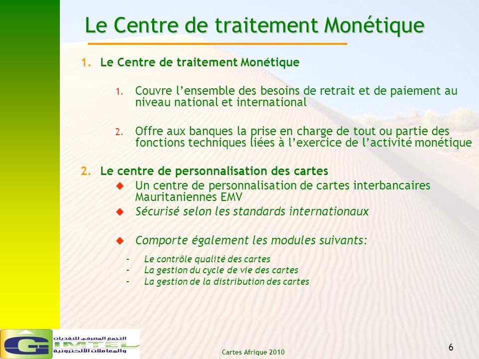 Cartes Afrique 2010 6 Le Centre de traitement Monétique 1.Le Centre de traitement Monétique 1. Couvre lensemble des besoins de retrait et de paiement