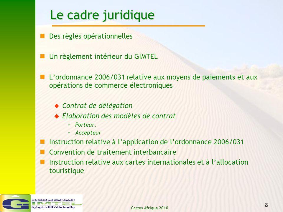Cartes Afrique 2010 8 Le cadre juridique Des règles opérationnelles Un règlement intérieur du GIMTEL Lordonnance 2006/031 relative aux moyens de paiem