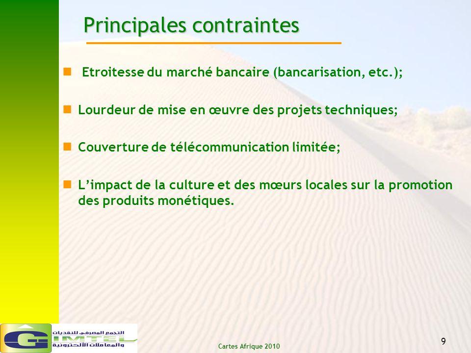 Cartes Afrique 2010 9 Principales contraintes Etroitesse du marché bancaire (bancarisation, etc.); Lourdeur de mise en œuvre des projets techniques; C