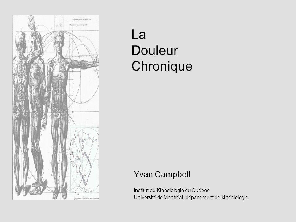 La Douleur Chronique Yvan Campbell Institut de Kinésiologie du Québec Université de Montréal, département de kinésiologie