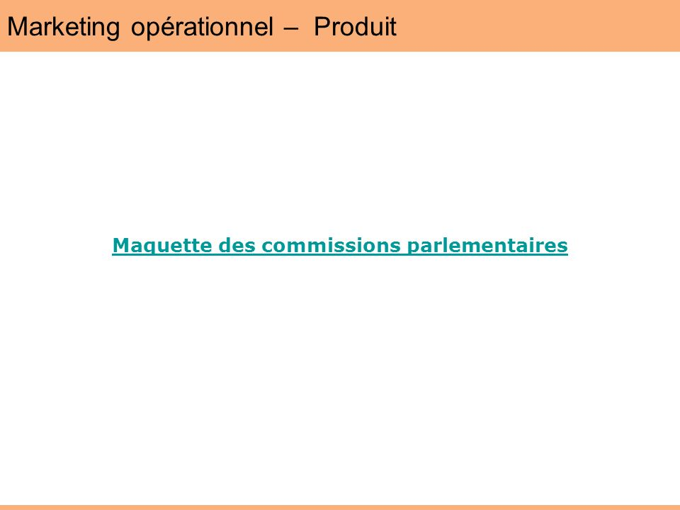 Marketing opérationnel – Produit Maquette des commissions parlementaires