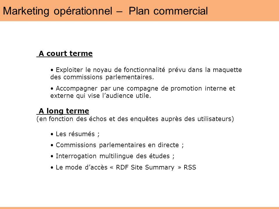 Marketing opérationnel – Plan commercial A court terme Exploiter le noyau de fonctionnalité prévu dans la maquette des commissions parlementaires. Acc