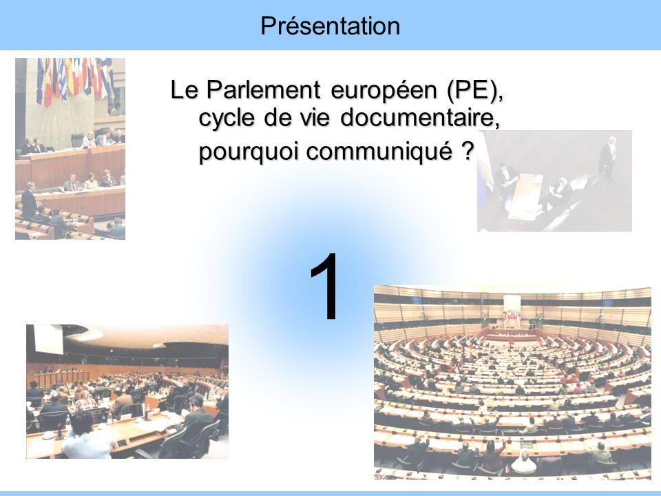 1 Présentation Le Parlement européen (PE), cycle de vie documentaire, pourquoi communiqué ?