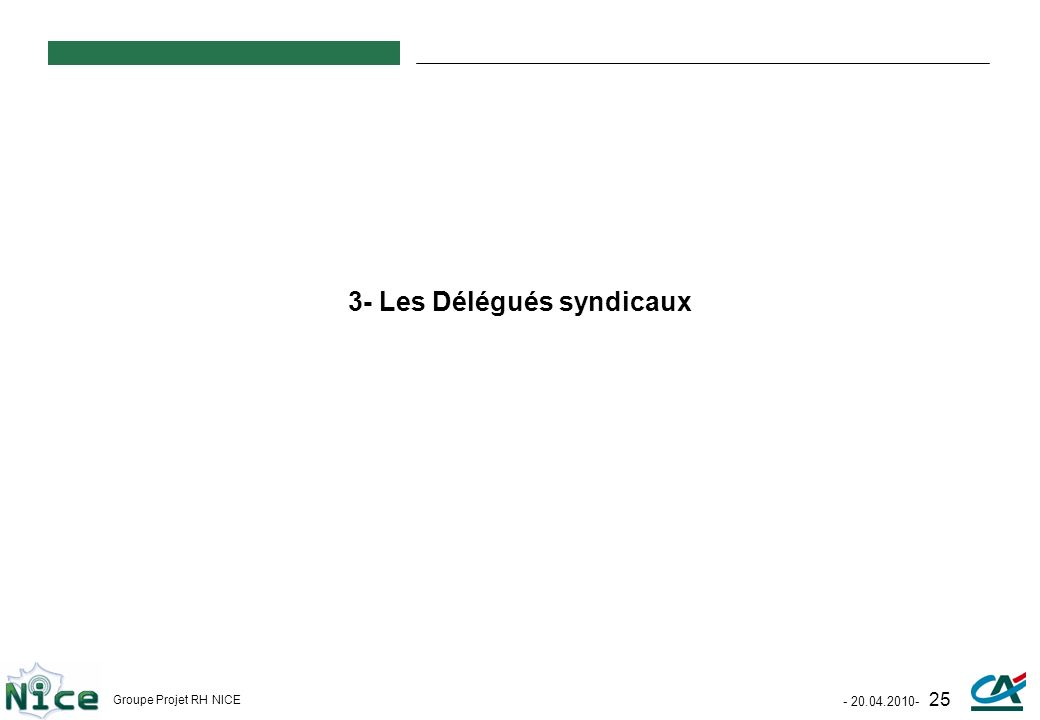 - 20.04.2010- 25 Groupe Projet RH NICE 3- Les Délégués syndicaux