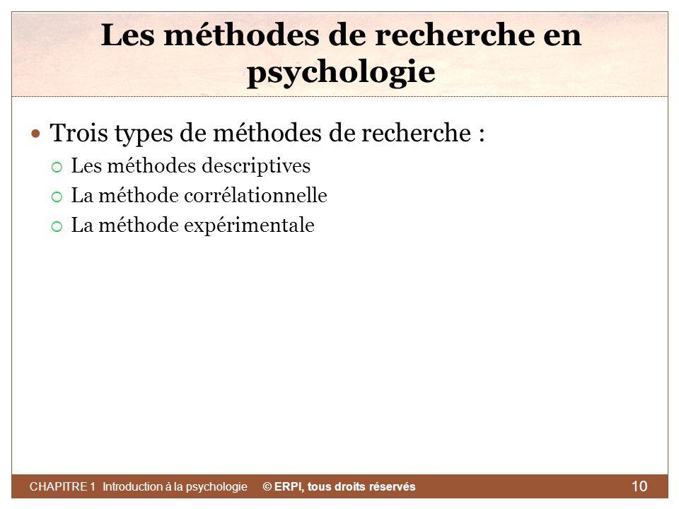 © ERPI, tous droits réservés CHAPITRE 1 Introduction à la psychologie 10 Les méthodes de recherche en psychologie Trois types de méthodes de recherche