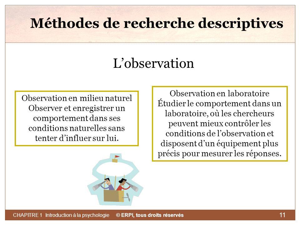 © ERPI, tous droits réservés CHAPITRE 1 Introduction à la psychologie 11 Méthodes de recherche descriptives Lobservation Observation en milieu naturel