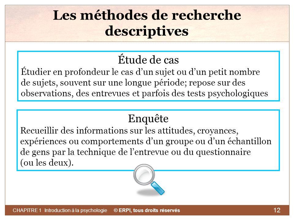 © ERPI, tous droits réservés CHAPITRE 1 Introduction à la psychologie 12 Les méthodes de recherche descriptives Étude de cas Étudier en profondeur le