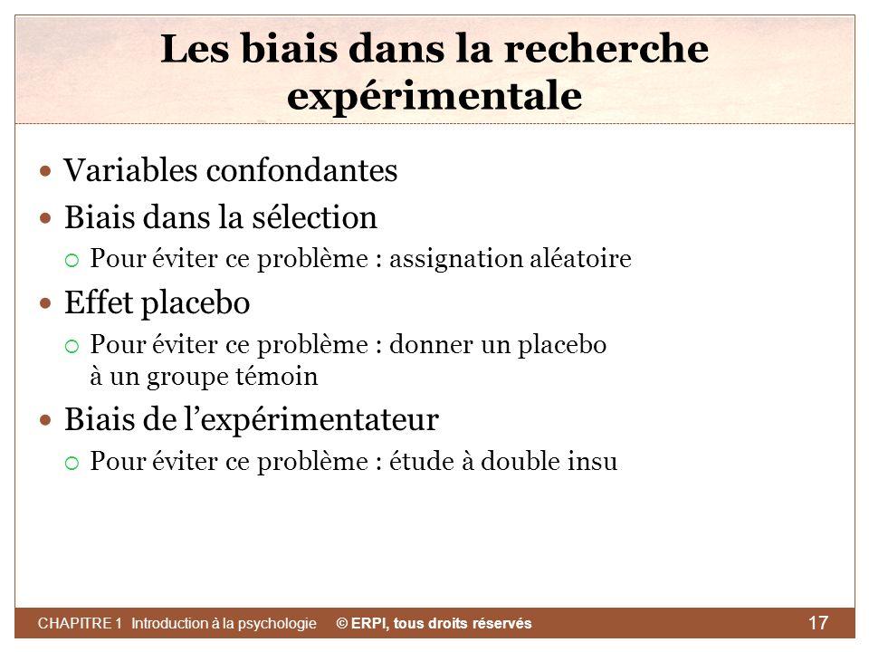 © ERPI, tous droits réservés CHAPITRE 1 Introduction à la psychologie 17 Les biais dans la recherche expérimentale Variables confondantes Biais dans l