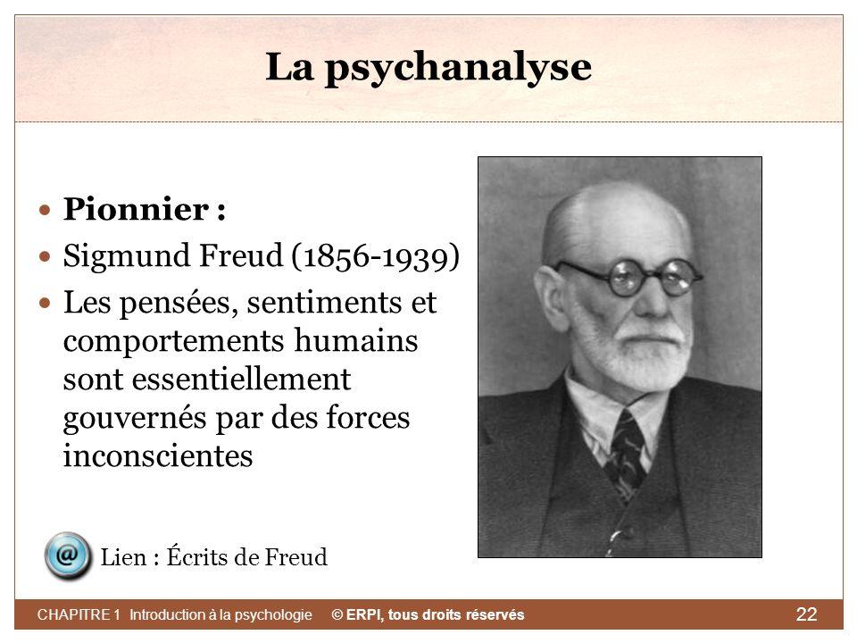 © ERPI, tous droits réservés CHAPITRE 1 Introduction à la psychologie 22 La psychanalyse Pionnier : Sigmund Freud (1856-1939) Les pensées, sentiments
