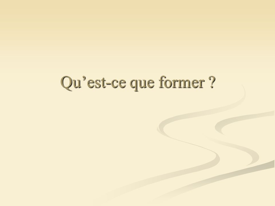 Quest-ce que former ?
