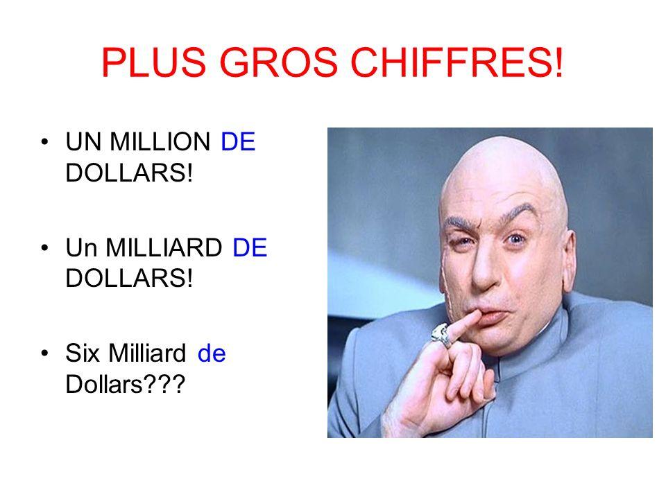 PLUS GROS CHIFFRES! UN MILLION DE DOLLARS! Un MILLIARD DE DOLLARS! Six Milliard de Dollars???