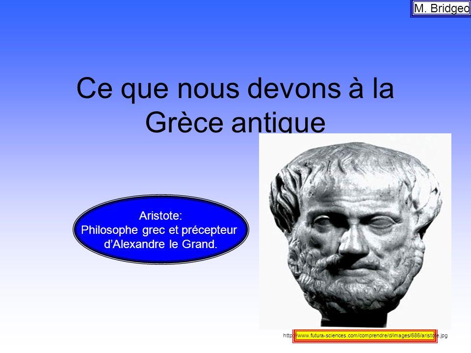 Ce que nous devons à la Grèce antique M. Bridgeo http://www.futura-sciences.com/comprendre/d/images/686/aristote.jpg Aristote: Philosophe grec et préc