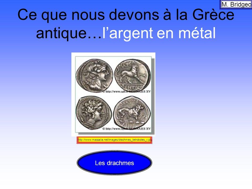 Ce que nous devons à la Grèce antique…largent en métal M. Bridgeo http://www.massalia.net/images/drachmes_tetroboles_r.jpg Les drachmes