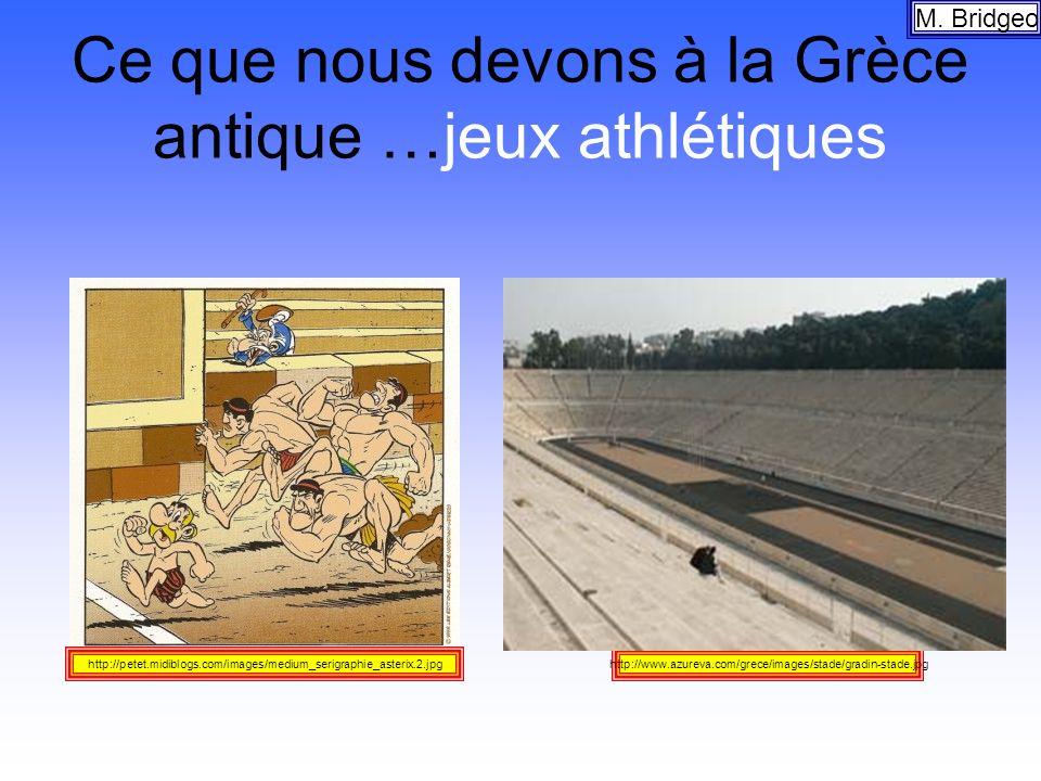 Ce que nous devons à la Grèce antique …jeux athlétiques M. Bridgeo http://www.azureva.com/grece/images/stade/gradin-stade.jpghttp://petet.midiblogs.co